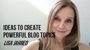 Ideas to Create Powerful Blog Topics