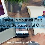Invest In Yourself First – How to Be Successful Online