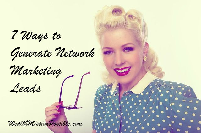 7 Ways to Generate Network Marketing Leads
