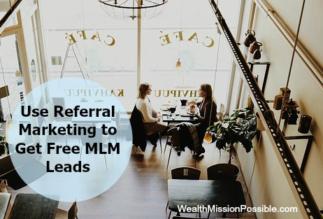 Use Referral Marketing to Get Free MLM Leads