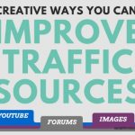 3 Creative Ways You Can Improve Your Traffic Sources