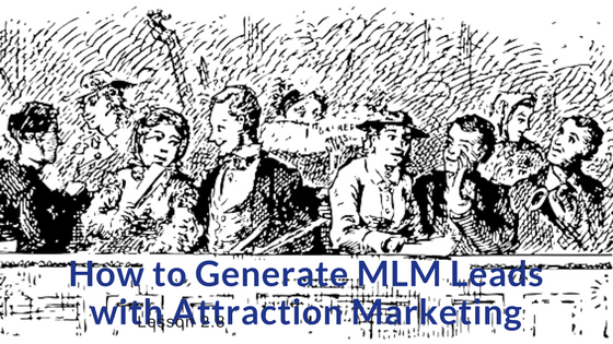 Using Attraction marketing to get MLM leads