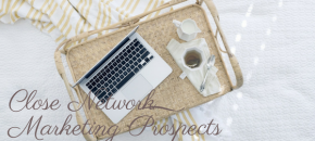 Are you closing your MLM prospects?