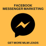 How to Use Facebook Messenger Marketing To Get More MLM Leads