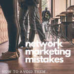 Network Marketing Mistakes and How to Avoid Them