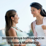 Simple Ways to Prospect in Network Marketing