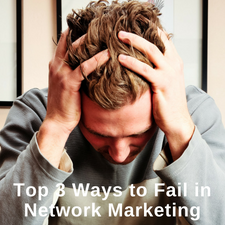 Top 3 Ways to Fail in Network Marketing