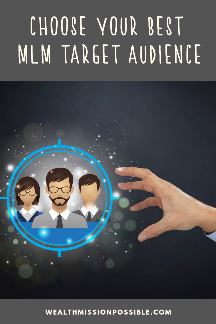 Decide who your MLM target audience is. When you choose the right target market, you can experience a lot more success because these are people already looking for what you have to offer.