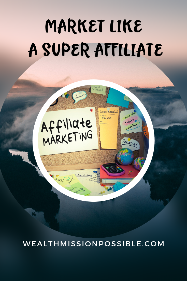 Market like a super affiliate for big commissions