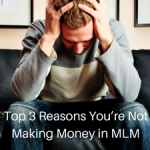 Top 3 Reasons You're Not Making Money in MLM