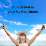 How to Build Belief in your MLM Business